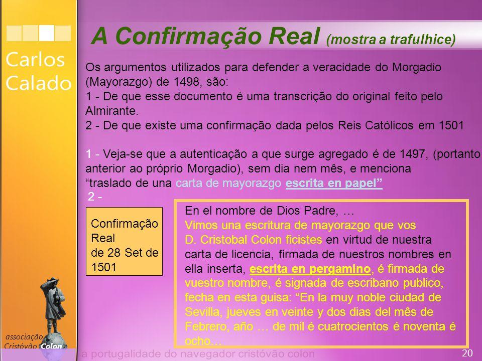 20 associação Cristóvão Colon Os argumentos utilizados para defender a veracidade do Morgadio (Mayorazgo) de 1498, são: 1 - De que esse documento é uma transcrição do original feito pelo Almirante.