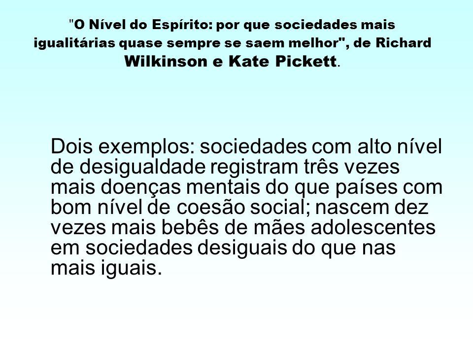 O Nível do Espírito: por que sociedades mais igualitárias quase sempre se saem melhor , de Richard Wilkinson e Kate Pickett.