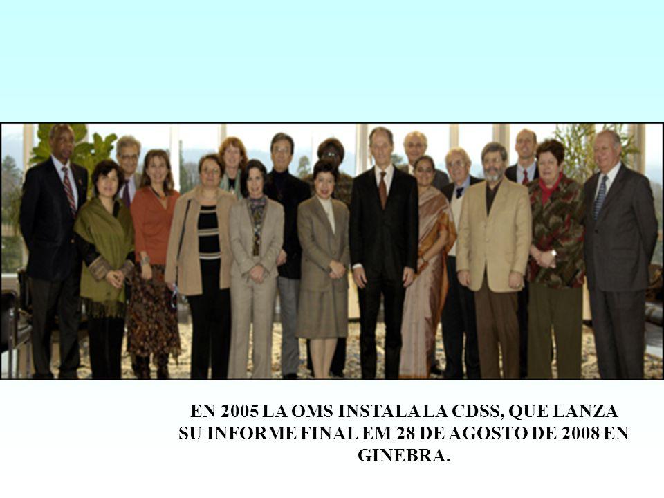 EN 2005 LA OMS INSTALA LA CDSS, QUE LANZA SU INFORME FINAL EM 28 DE AGOSTO DE 2008 EN GINEBRA.