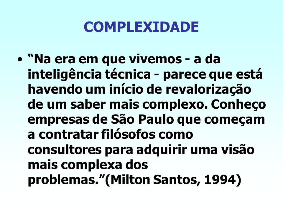 COMPLEXIDADE Na era em que vivemos - a da inteligência técnica - parece que está havendo um início de revalorização de um saber mais complexo.