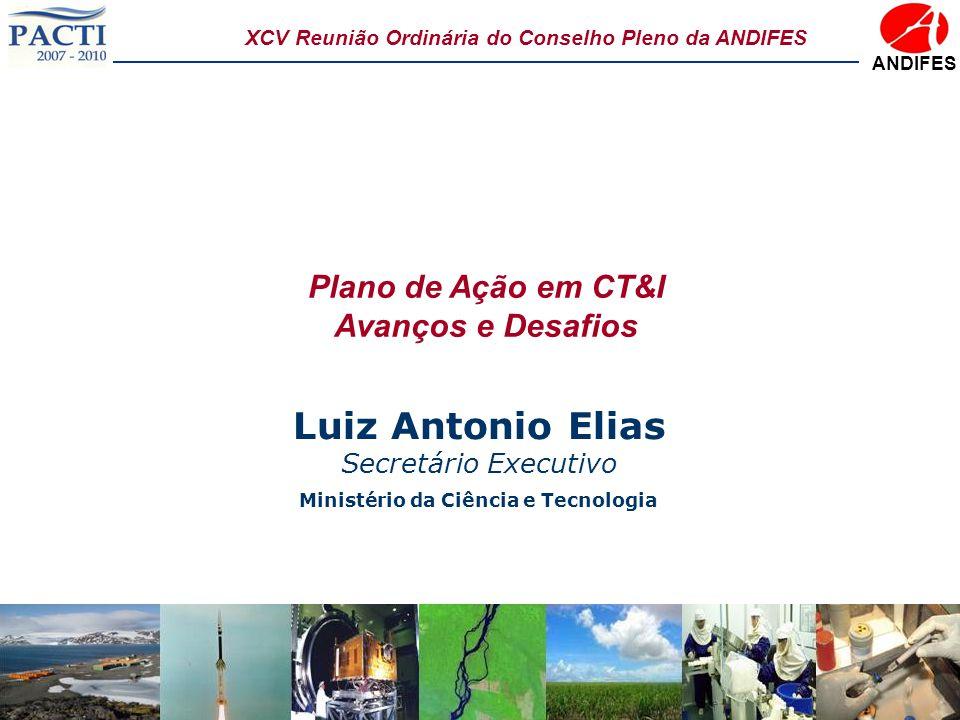 Ministério da Ciência e Tecnologia Plano de Ação em CT&I Avanços e Desafios Luiz Antonio Elias Secretário Executivo XCV Reunião Ordinária do Conselho