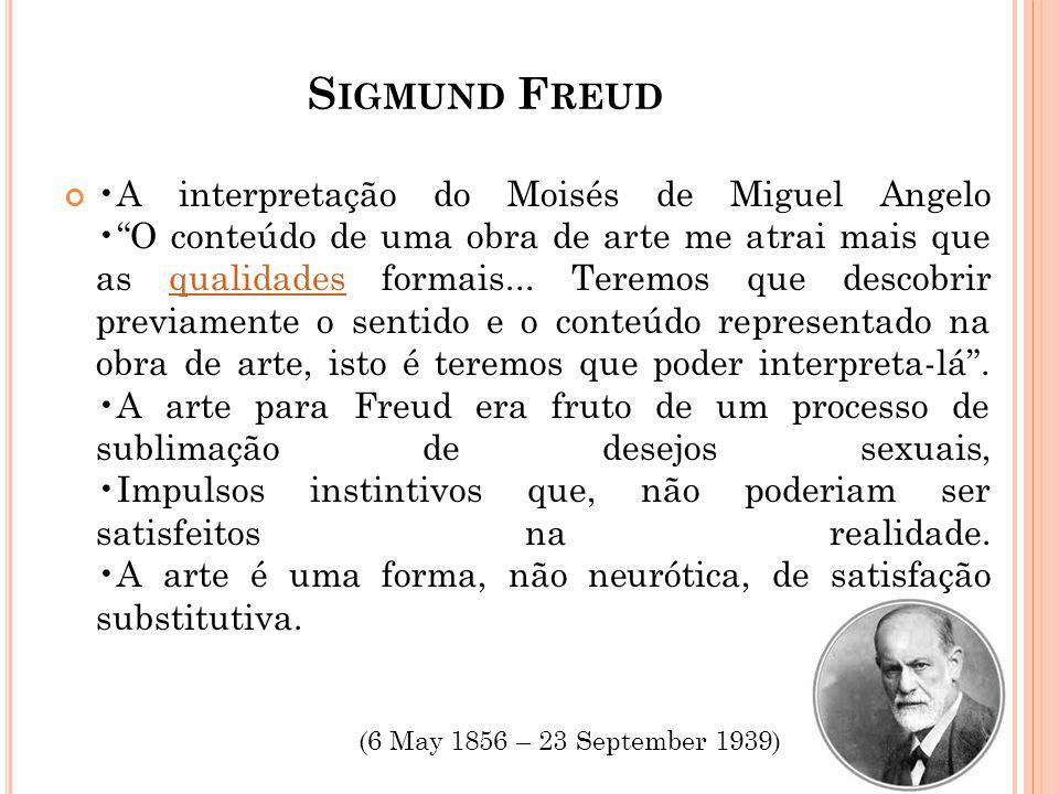 """S IGMUND F REUD A interpretação do Moisés de Miguel Angelo """"O conteúdo de uma obra de arte me atrai mais que as qualidades formais... Teremos que desc"""