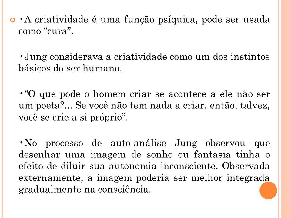 """A criatividade é uma função psíquica, pode ser usada como """"cura"""". Jung considerava a criatividade como um dos instintos básicos do ser humano. """"O que"""