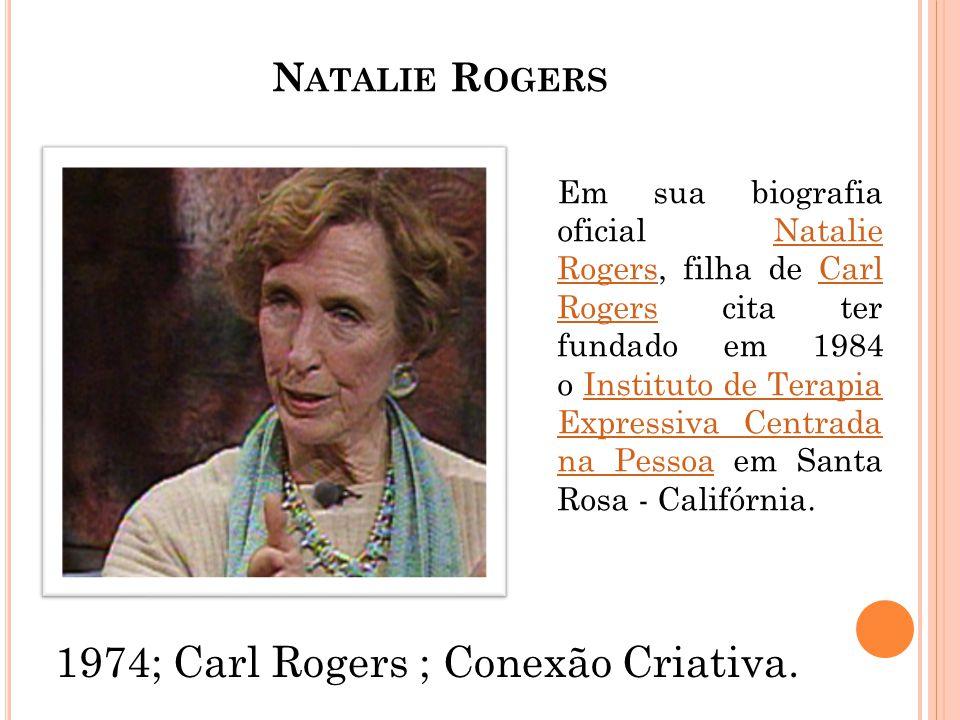 N ATALIE R OGERS Em sua biografia oficial Natalie Rogers, filha de Carl Rogers cita ter fundado em 1984 o Instituto de Terapia Expressiva Centrada na