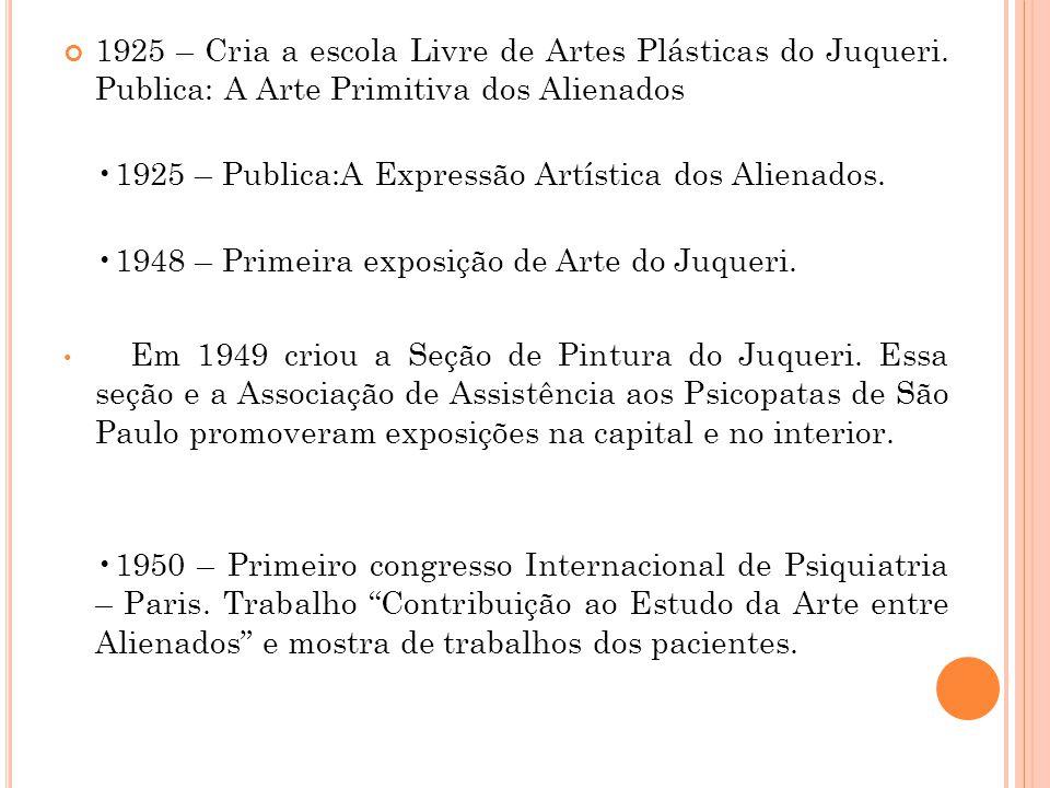 1925 – Cria a escola Livre de Artes Plásticas do Juqueri. Publica: A Arte Primitiva dos Alienados 1925 – Publica:A Expressão Artística dos Alienados.