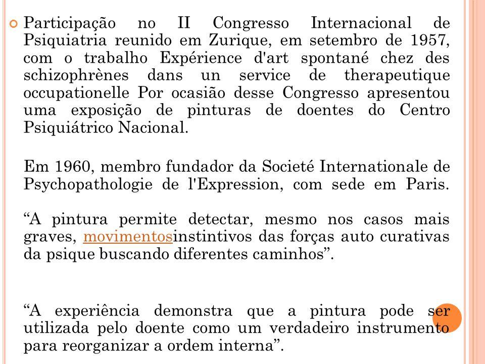 Participação no II Congresso Internacional de Psiquiatria reunido em Zurique, em setembro de 1957, com o trabalho Expérience d'art spontané chez des s