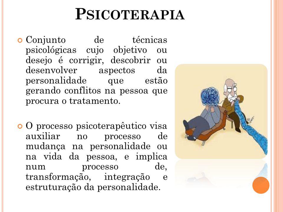 P SICOTERAPIA Conjunto de técnicas psicológicas cujo objetivo ou desejo é corrigir, descobrir ou desenvolver aspectos da personalidade que estão geran