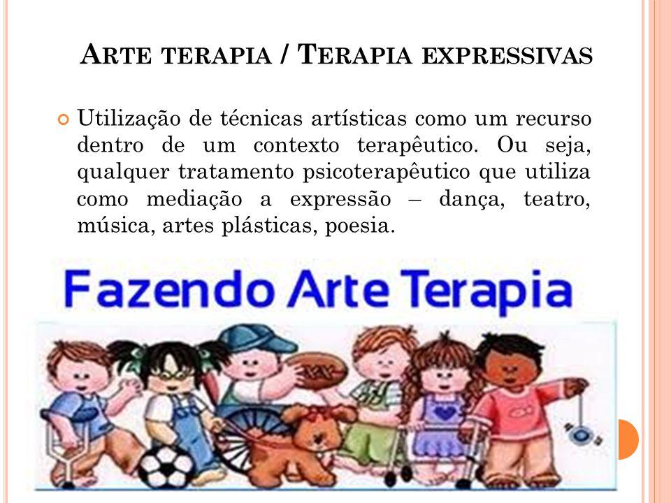 A RTE TERAPIA / T ERAPIA EXPRESSIVAS Utilização de técnicas artísticas como um recurso dentro de um contexto terapêutico. Ou seja, qualquer tratamento