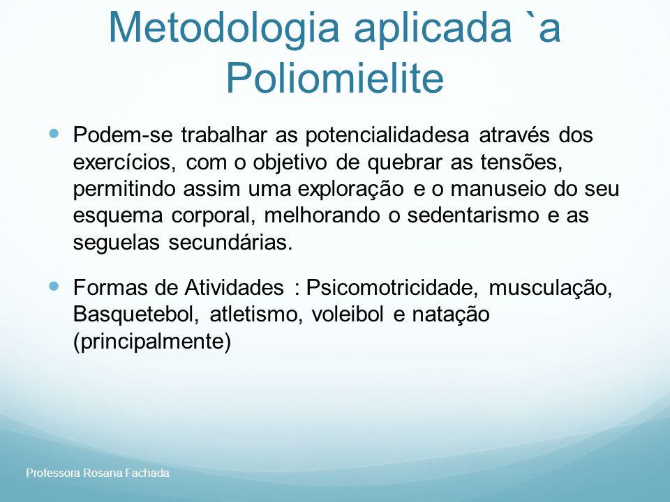 Professora Rosana Fachada Metodologia aplicada `a Poliomielite Podem-se trabalhar as potencialidadesa através dos exercícios, com o objetivo de quebra