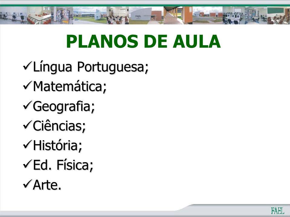 PLANOS DE AULA Língua Portuguesa; Língua Portuguesa; Matemática; Matemática; Geografia; Geografia; Ciências; Ciências; História; História; Ed. Física;