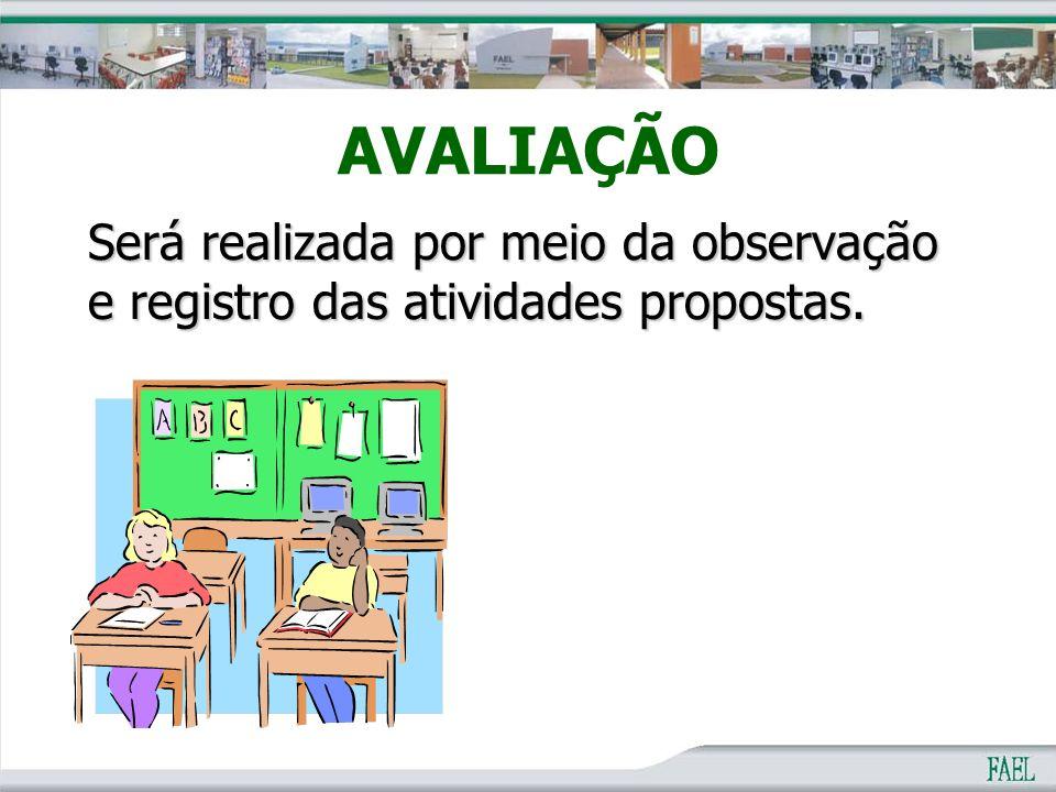 AVALIAÇÃO Será realizada por meio da observação e registro das atividades propostas.