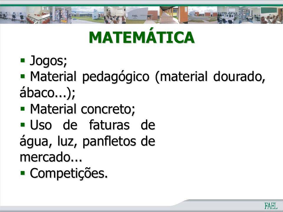 MATEMÁTICA  Jogos;  Material pedagógico (material dourado, ábaco...); Material concreto;  Material concreto;  Uso de faturas de água, luz, panflet