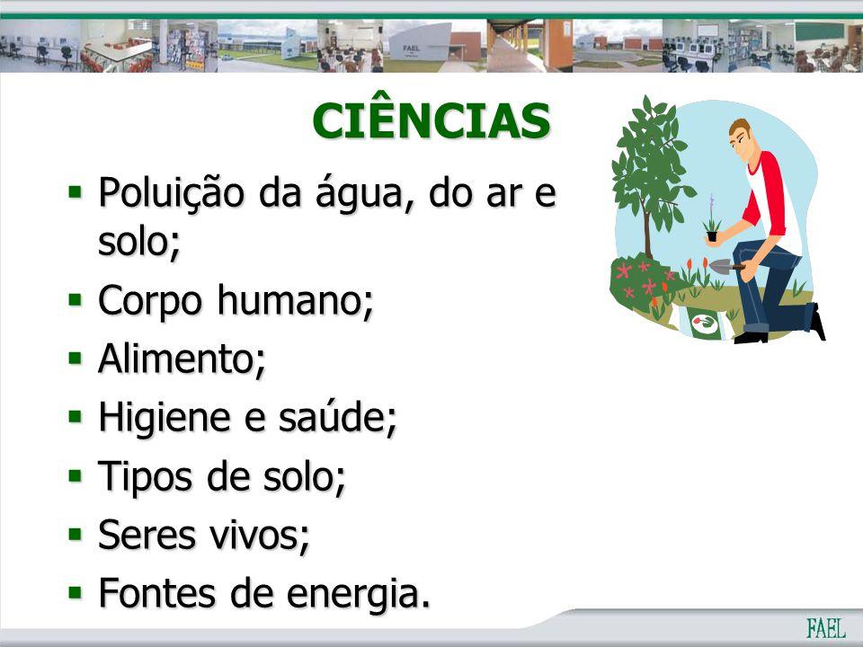 CIÊNCIAS  Poluição da água, do ar e solo;  Corpo humano;  Alimento;  Higiene e saúde;  Tipos de solo;  Seres vivos;  Fontes de energia.