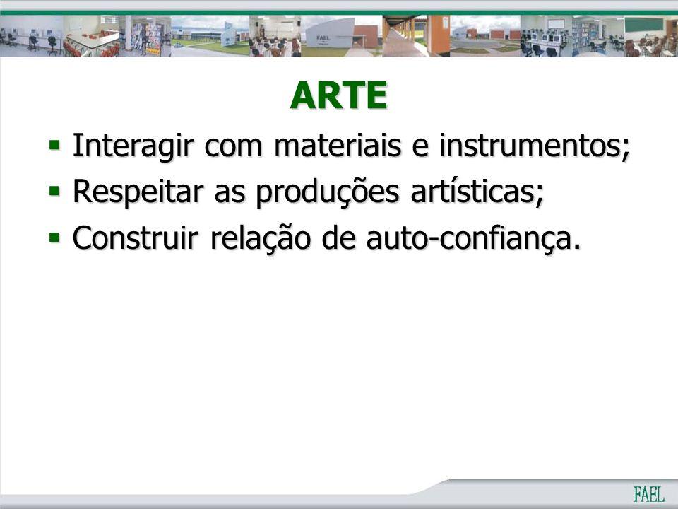 ARTE  Interagir com materiais e instrumentos;  Respeitar as produções artísticas;  Construir relação de auto-confiança.