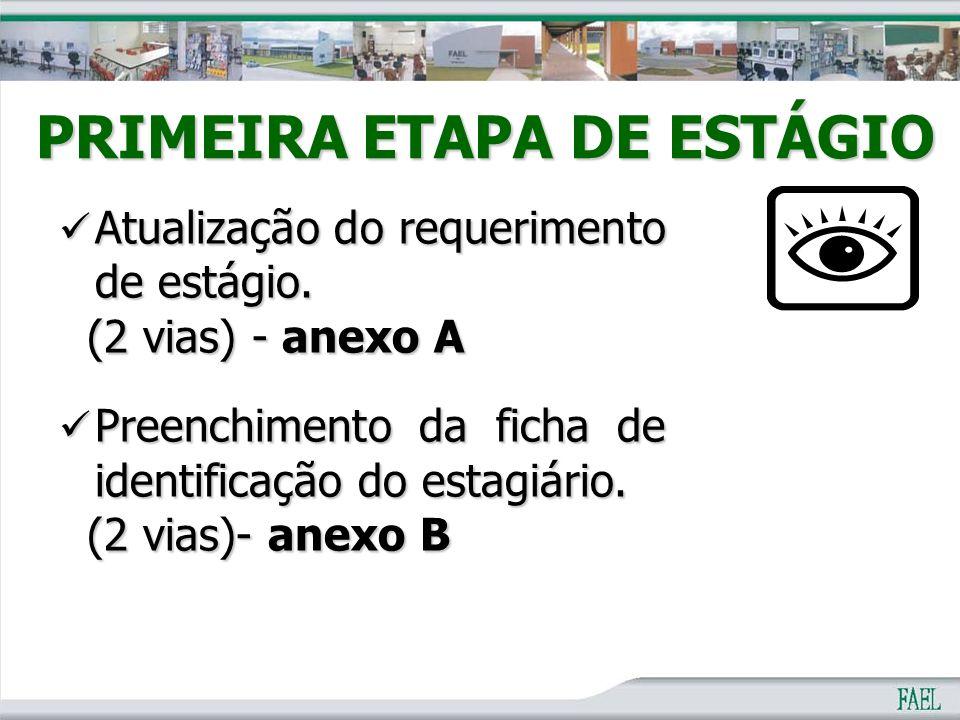 PRIMEIRA ETAPA DE ESTÁGIO Atualização do requerimento de estágio. Atualização do requerimento de estágio. (2 vias) - anexo A (2 vias) - anexo A Preenc