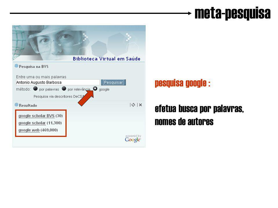 meta-pesquisa pesquisa google : efetua busca por palavras, nomes de autores