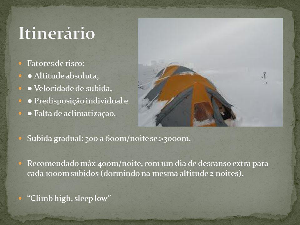 Fatores de risco: ● Altitude absoluta, ● Velocidade de subida, ● Predisposição individual e ● Falta de aclimatizaçao. Subida gradual: 300 a 600m/noite