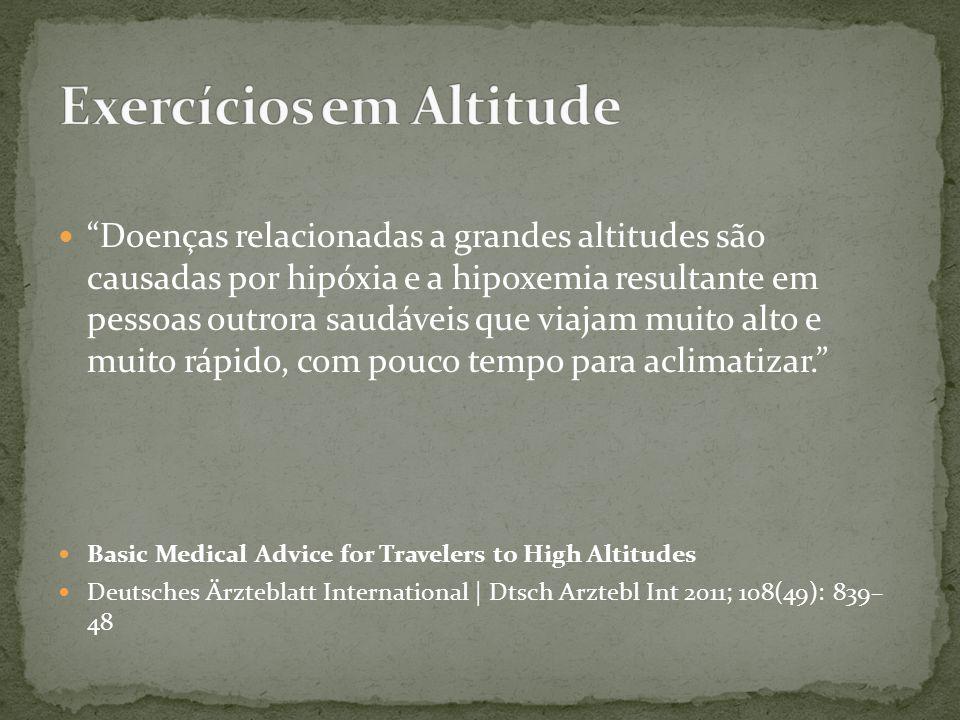 """""""Doenças relacionadas a grandes altitudes são causadas por hipóxia e a hipoxemia resultante em pessoas outrora saudáveis que viajam muito alto e muito"""