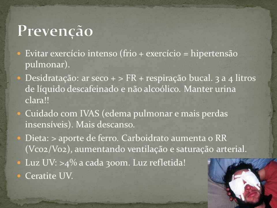 Evitar exercício intenso (frio + exercício = hipertensão pulmonar). Desidratação: ar seco + > FR + respiração bucal. 3 a 4 litros de líquido descafein