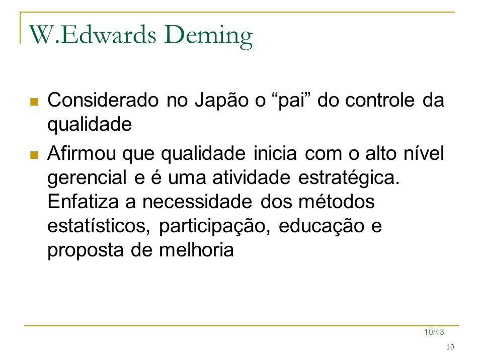 """10/43 10 W.Edwards Deming Considerado no Japão o """"pai"""" do controle da qualidade Afirmou que qualidade inicia com o alto nível gerencial e é uma ativid"""