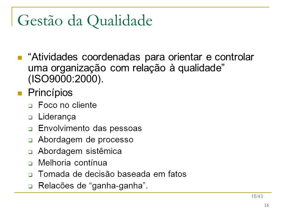 """16/43 16 Gestão da Qualidade """"Atividades coordenadas para orientar e controlar uma organização com relação à qualidade"""" (ISO9000:2000). Princípios  F"""