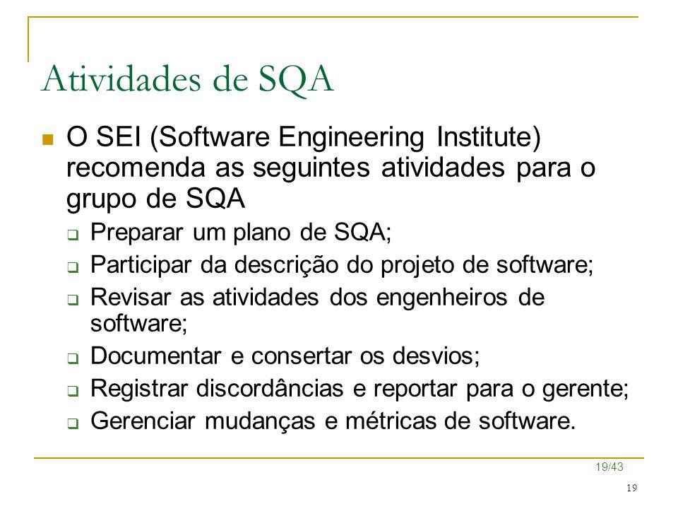 19/43 19 Atividades de SQA O SEI (Software Engineering Institute) recomenda as seguintes atividades para o grupo de SQA  Preparar um plano de SQA; 