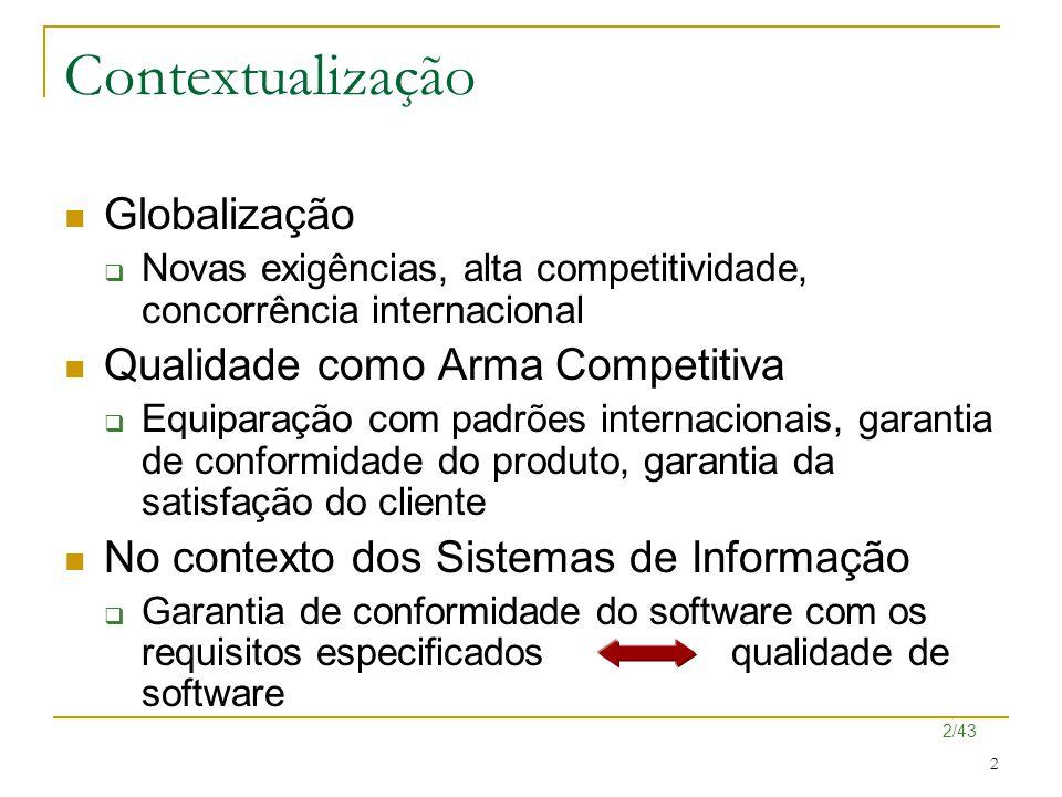 43/43 43 Princípios Básicos da Qualidade de Software Satisfação do Cliente Melhoria Contínua de Processos Redução de Custo de Qualidade Controle do Projeto