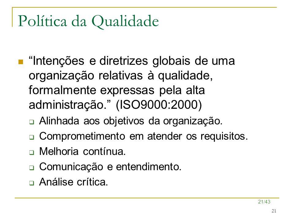 """21/43 21 Política da Qualidade """"Intenções e diretrizes globais de uma organização relativas à qualidade, formalmente expressas pela alta administração"""