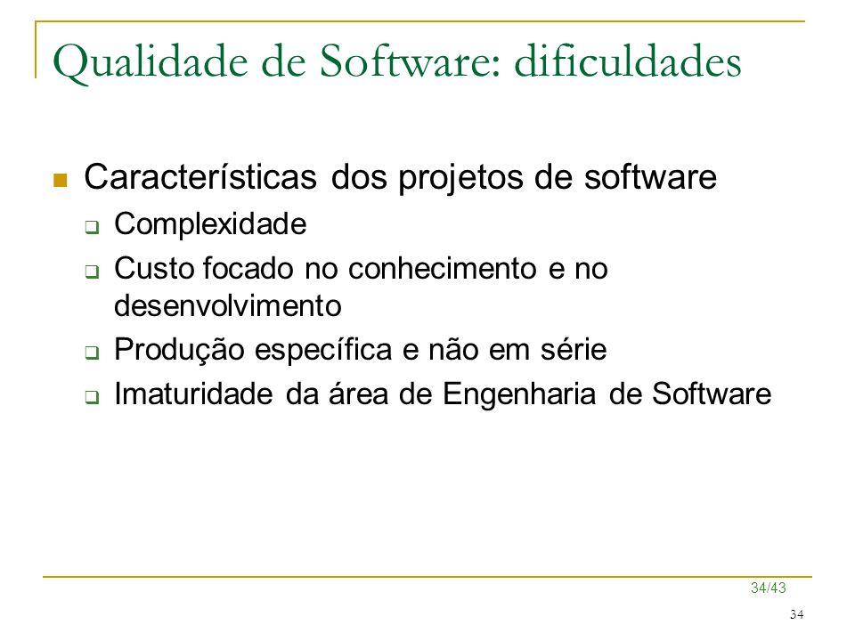 34/43 34 Qualidade de Software: dificuldades Características dos projetos de software  Complexidade  Custo focado no conhecimento e no desenvolvimen