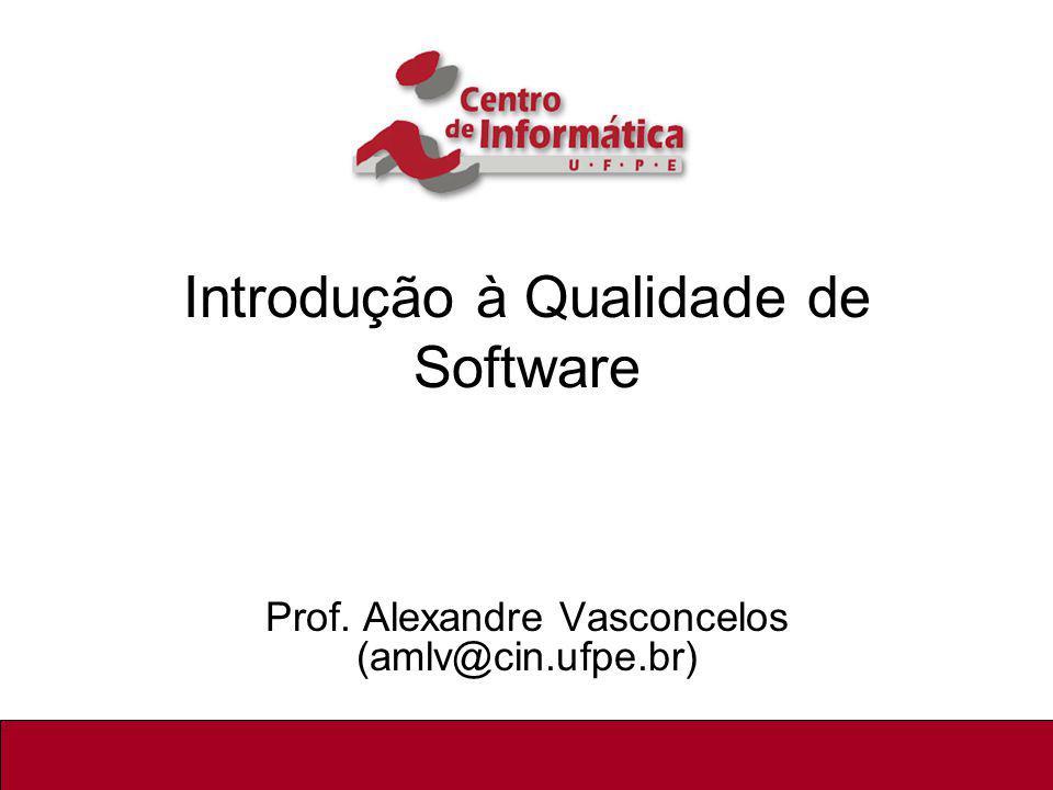 Introdução à Qualidade de Software Prof. Alexandre Vasconcelos (amlv@cin.ufpe.br) 1/41