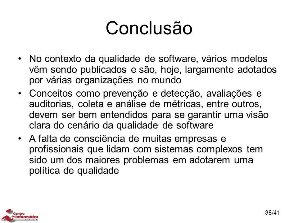 Conclusão No contexto da qualidade de software, vários modelos vêm sendo publicados e são, hoje, largamente adotados por várias organizações no mundo