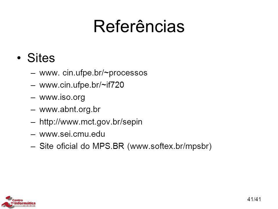 Referências Sites –www. cin.ufpe.br/~processos –www.cin.ufpe.br/~if720 –www.iso.org –www.abnt.org.br –http://www.mct.gov.br/sepin –www.sei.cmu.edu –Si