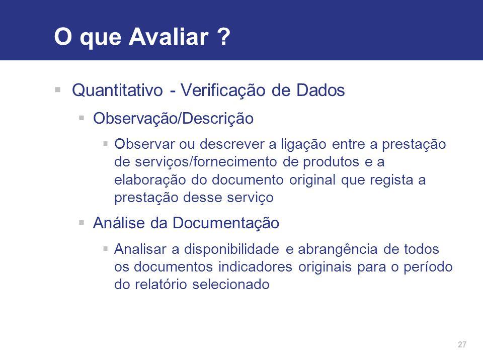 27 O que Avaliar ?  Quantitativo - Verificação de Dados  Observação/Descrição  Observar ou descrever a ligação entre a prestação de serviços/fornec