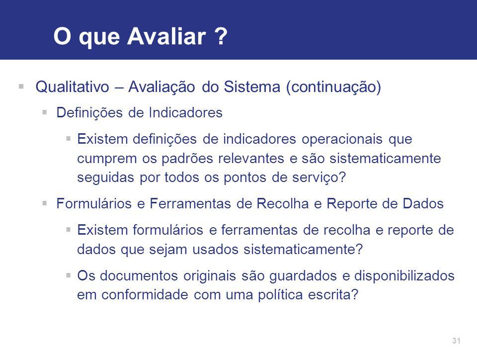 31 O que Avaliar ?  Qualitativo – Avaliação do Sistema (continuação)  Definições de Indicadores  Existem definições de indicadores operacionais que