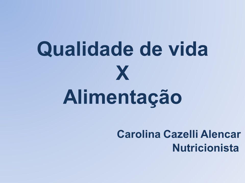 Qualidade de vida X Alimentação Carolina Cazelli Alencar Nutricionista