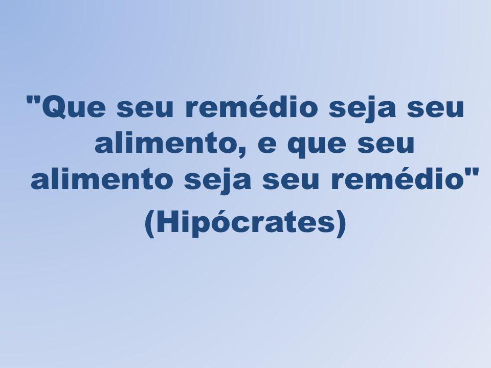 Que seu remédio seja seu alimento, e que seu alimento seja seu remédio (Hipócrates)