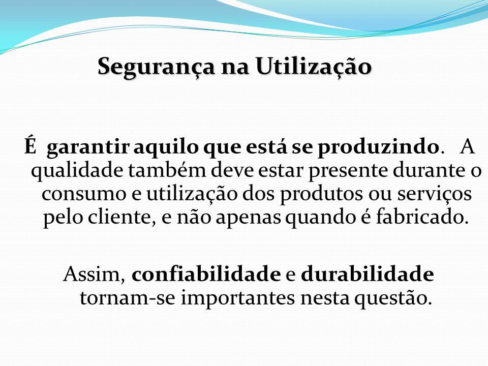 É garantir aquilo que está se produzindo. A qualidade também deve estar presente durante o consumo e utilização dos produtos ou serviços pelo cliente,