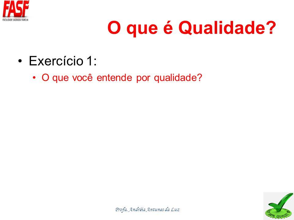 O que é Qualidade? Exercício 1: O que você entende por qualidade? Profa. Andréia Antunes da Luz