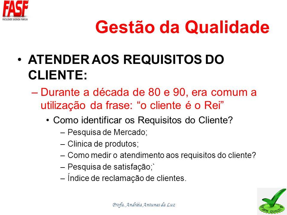 Gestão da Qualidade ATENDER AOS REQUISITOS DO CLIENTE: –Durante a década de 80 e 90, era comum a utilização da frase: o cliente é o Rei Como identificar os Requisitos do Cliente.