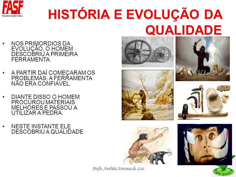 HISTÓRIA E EVOLUÇÃO DA QUALIDADE NOS PRIMORDIOS DA EVOLUÇÃO, O HOMEM DESCOBRIU A PRIMEIRA FERRAMENTA.