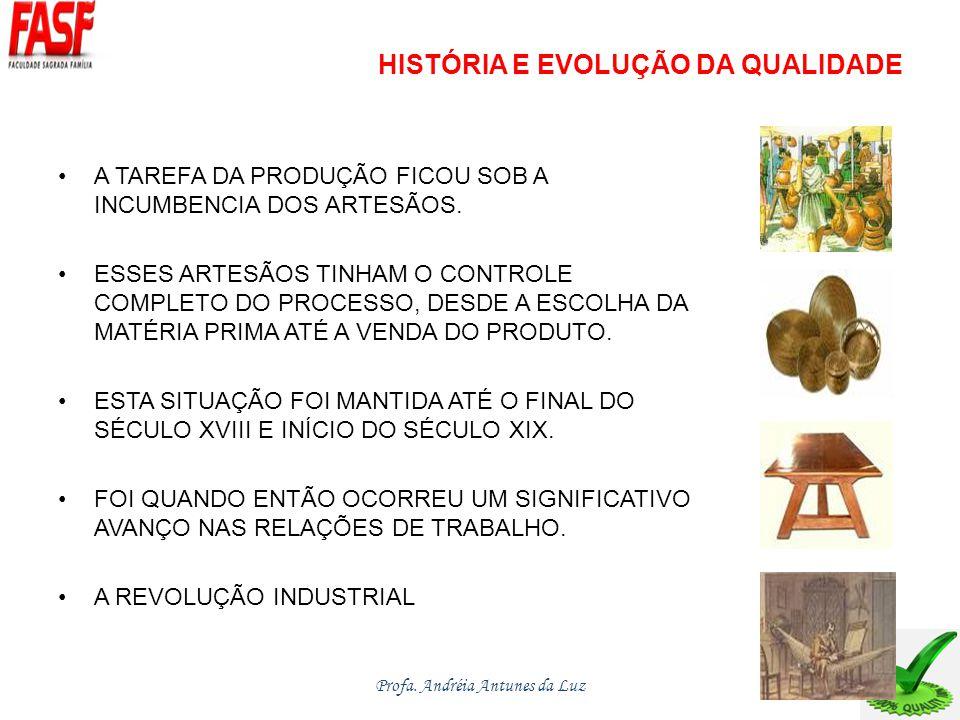 HISTÓRIA E EVOLUÇÃO DA QUALIDADE A TAREFA DA PRODUÇÃO FICOU SOB A INCUMBENCIA DOS ARTESÃOS.