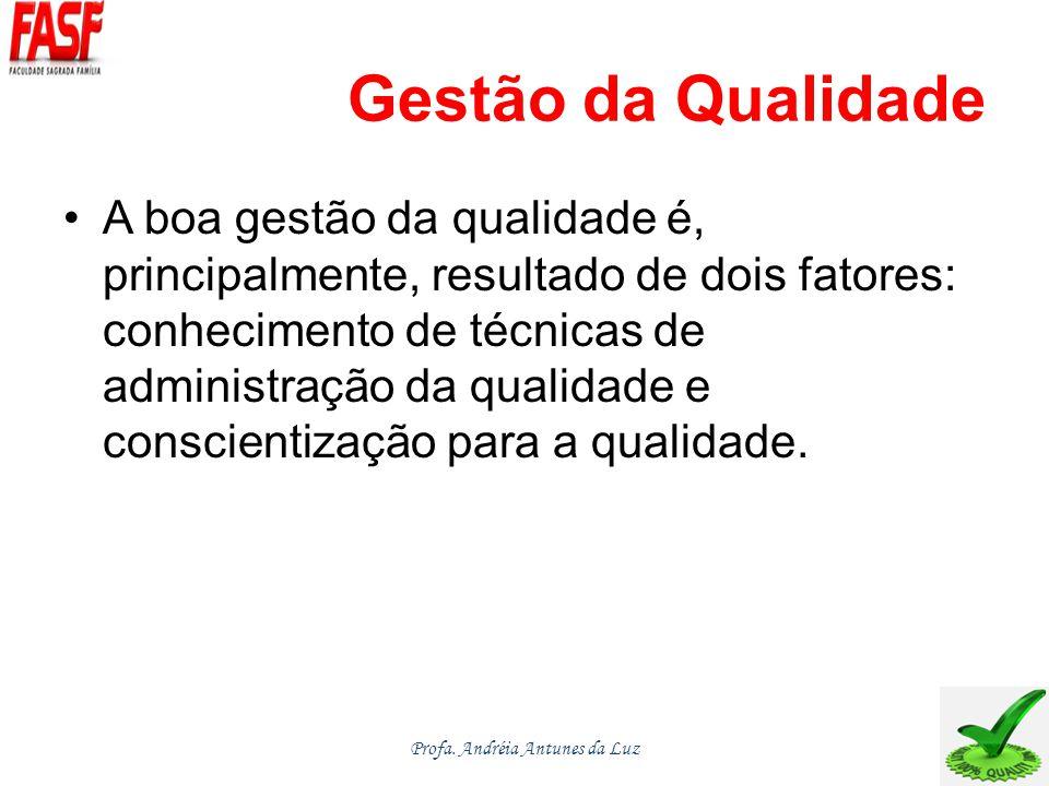 Gestão da Qualidade A boa gestão da qualidade é, principalmente, resultado de dois fatores: conhecimento de técnicas de administração da qualidade e conscientização para a qualidade.