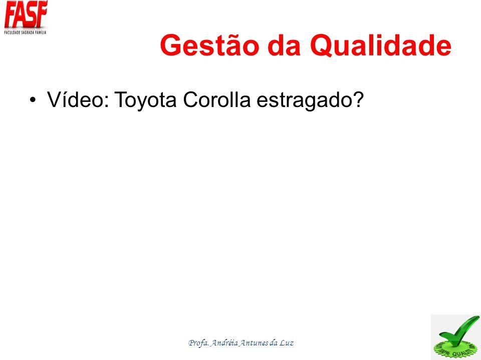 Gestão da Qualidade Vídeo: Toyota Corolla estragado? Profa. Andréia Antunes da Luz