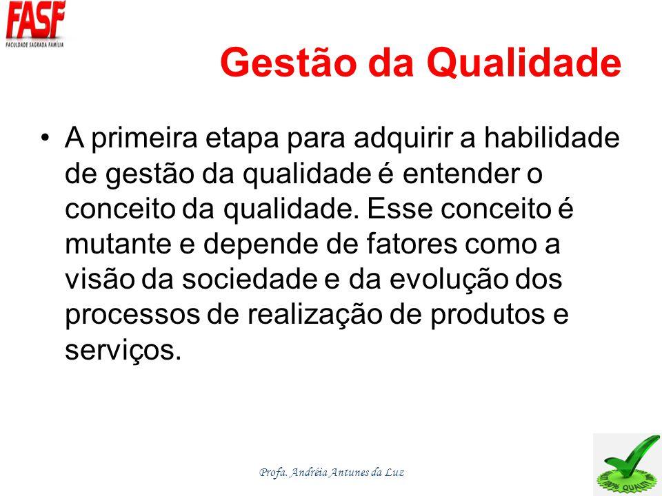 Gestão da Qualidade A primeira etapa para adquirir a habilidade de gestão da qualidade é entender o conceito da qualidade.