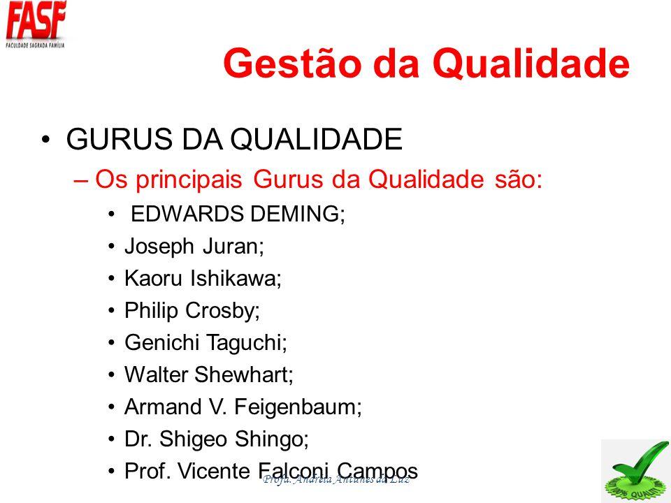 Gestão da Qualidade GURUS DA QUALIDADE –Os principais Gurus da Qualidade são: EDWARDS DEMING; Joseph Juran; Kaoru Ishikawa; Philip Crosby; Genichi Taguchi; Walter Shewhart; Armand V.