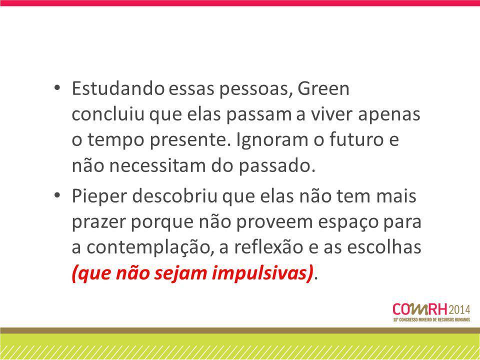 Estudando essas pessoas, Green concluiu que elas passam a viver apenas o tempo presente.