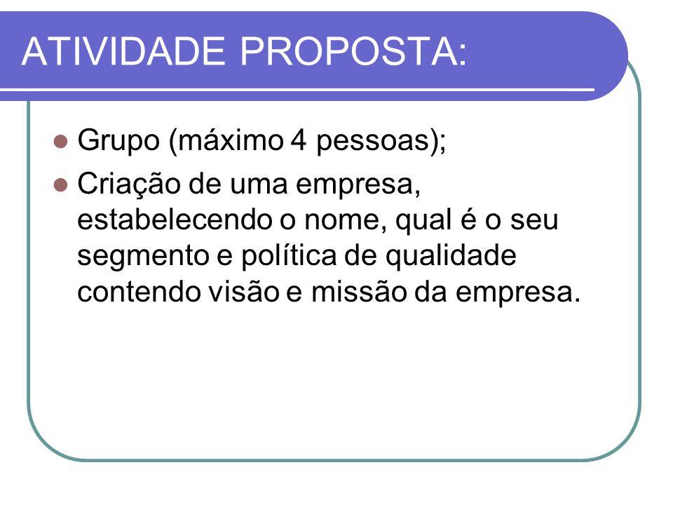 ATIVIDADE PROPOSTA: Grupo (máximo 4 pessoas); Criação de uma empresa, estabelecendo o nome, qual é o seu segmento e política de qualidade contendo vis