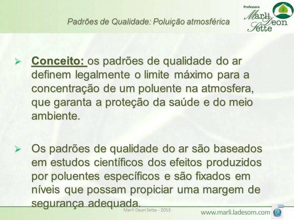 Marli Deon Sette - 2013 Padrões de Qualidade: Poluição atmosférica  Conceito: os padrões de qualidade do ar definem legalmente o limite máximo para a