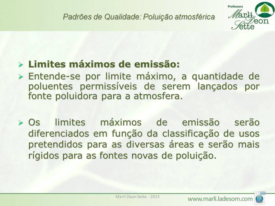 Marli Deon Sette - 2013 Padrões de Qualidade: Poluição atmosférica  Limites máximos de emissão:  Entende-se por limite máximo, a quantidade de polue