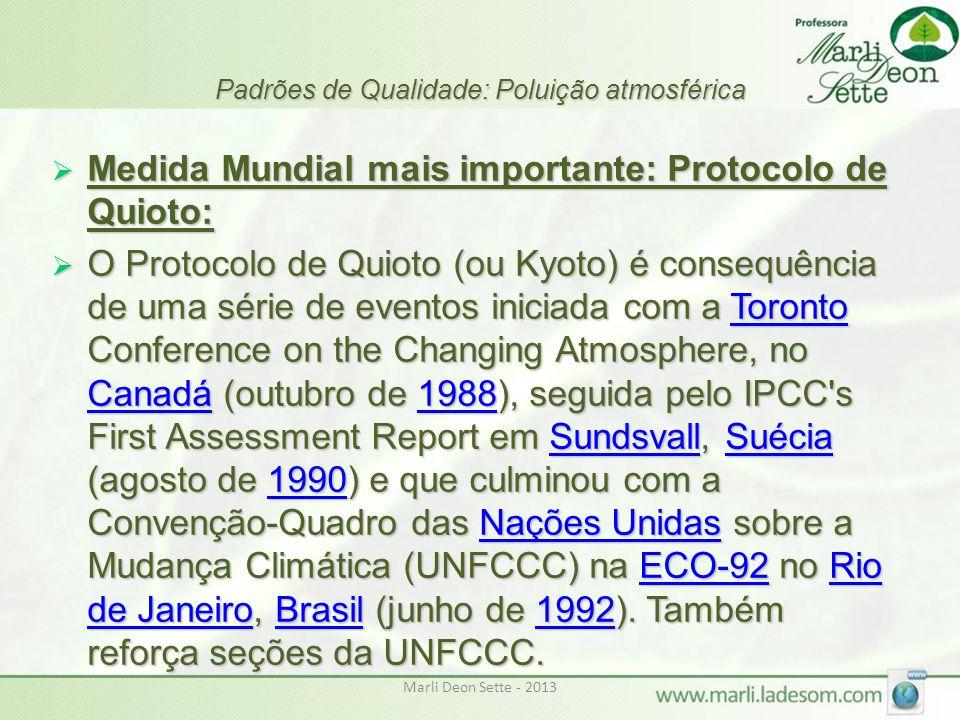 Marli Deon Sette - 2013 Padrões de Qualidade: Poluição atmosférica  Medida Mundial mais importante: Protocolo de Quioto:  O Protocolo de Quioto (ou